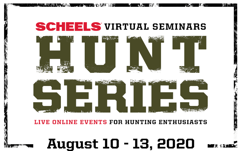 SCHEELS Virtual Seminars Hunt Series: Online Events for Hunting Enthusiasts, August 10th through 13th, 2020