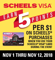 Scheels VISA November 1st thru November 12, 2018. Earn 5 Points per $1 on Scheels Purchases When You Use Your Shceels Visa Card. Learn More.