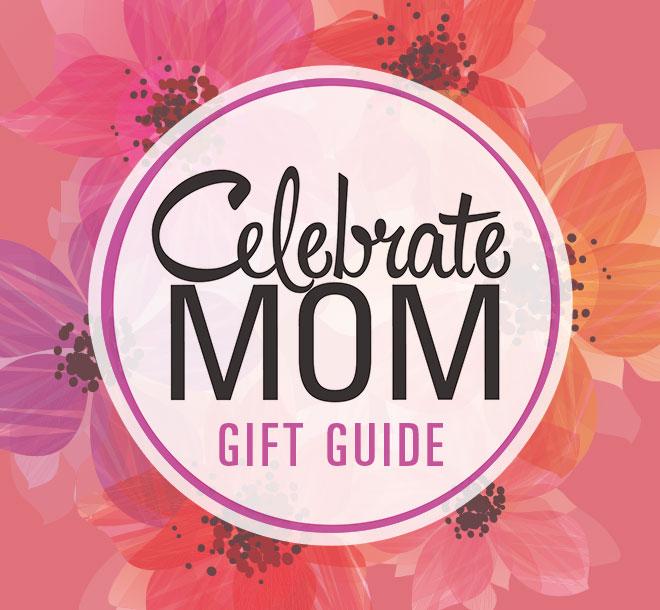 Celebrate Mom Gift Guide