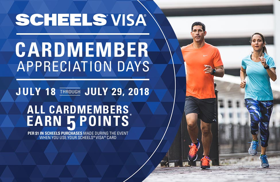 SCHEELS Visa Cardmember Appreciation Days, July 18th through 29th, 2018, all cardmembers earn 5 points per $1 in SCHEELS Purchases made during the event when you use your SCHEELS Visa Card