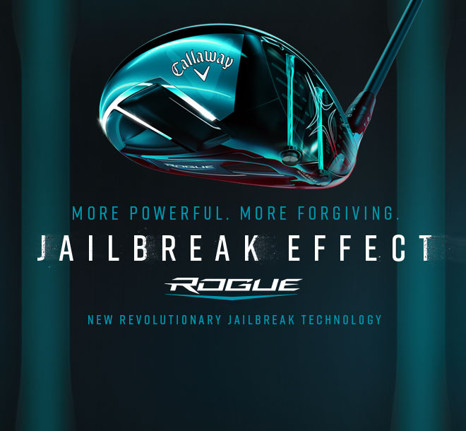 Callaway Golf Jailbreak Effect Rogue | More Powerful. More Forgiving. New Revolutionary Jailbreak Technology